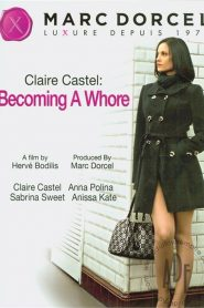 Claire Castel: Becoming A Whore Sex Full Movie