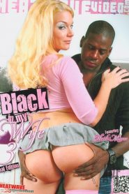 Black In My Wife 3: Anal Edition Sex Full Movie