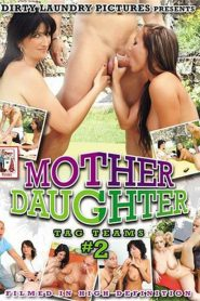 Mother Daughter Tag Teams #2 Sex Full Movie
