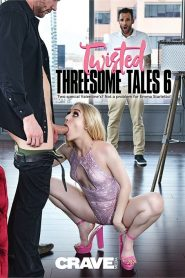 Twisted Threesome Tales 6 Sex Full Movies